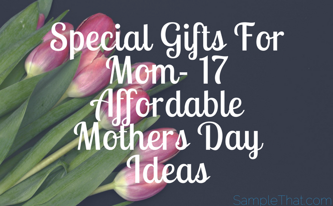 Special Gifts For Mom: 17 Affordable Mothers Day Ideas
